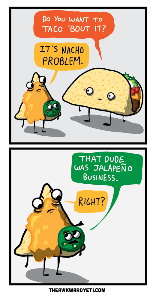 Want To Taco Bout It | The Awkward Yeti